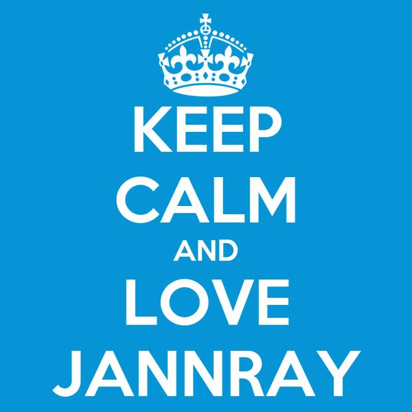 KEEP CALM AND LOVE JANNRAY