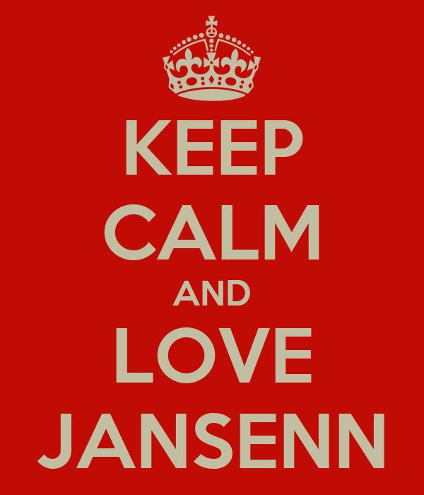KEEP CALM AND LOVE JANSENN
