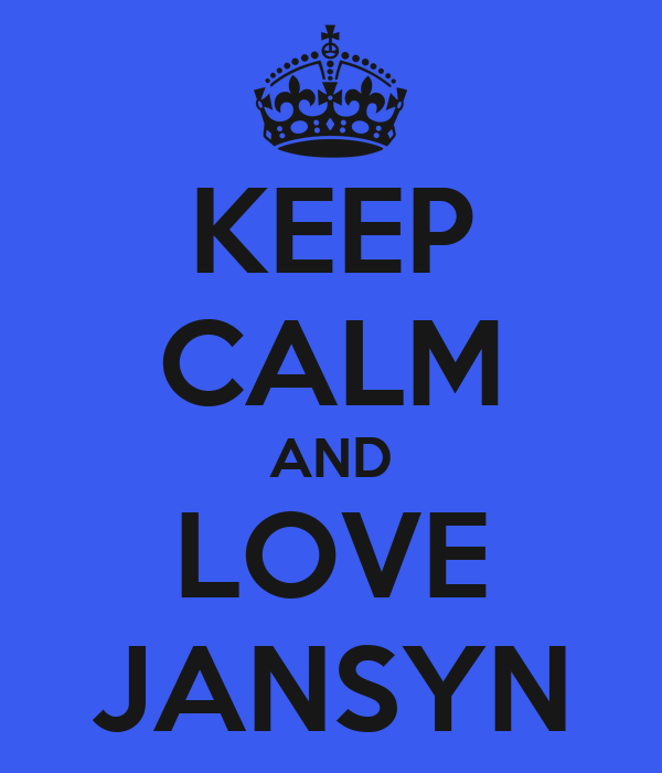 KEEP CALM AND LOVE JANSYN