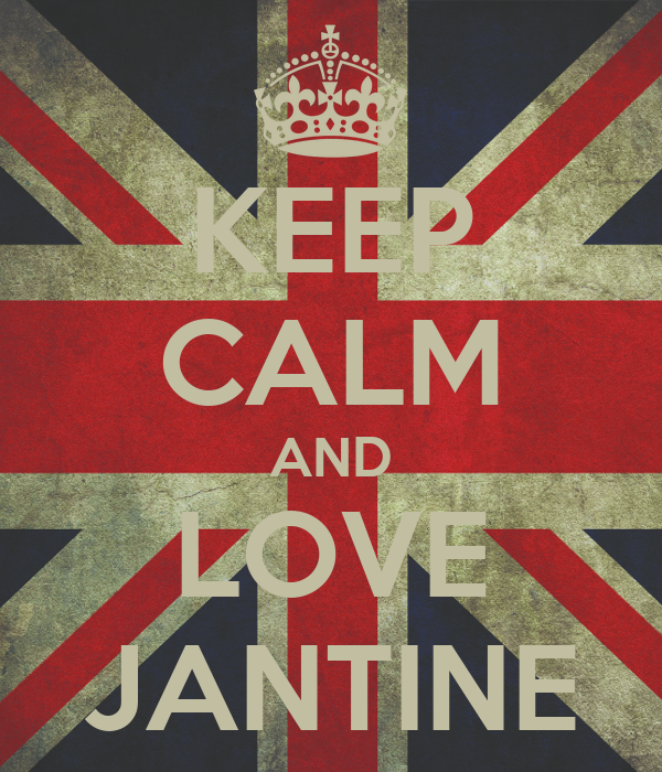 KEEP CALM AND LOVE JANTINE