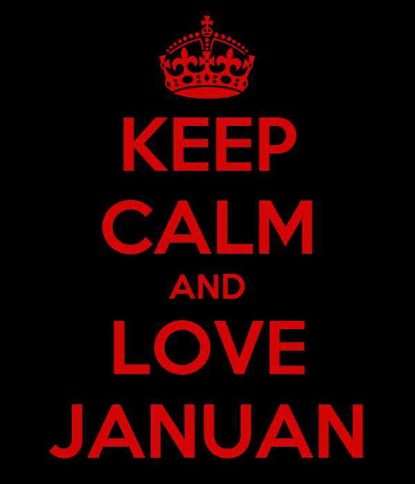 KEEP CALM AND LOVE JANUAN