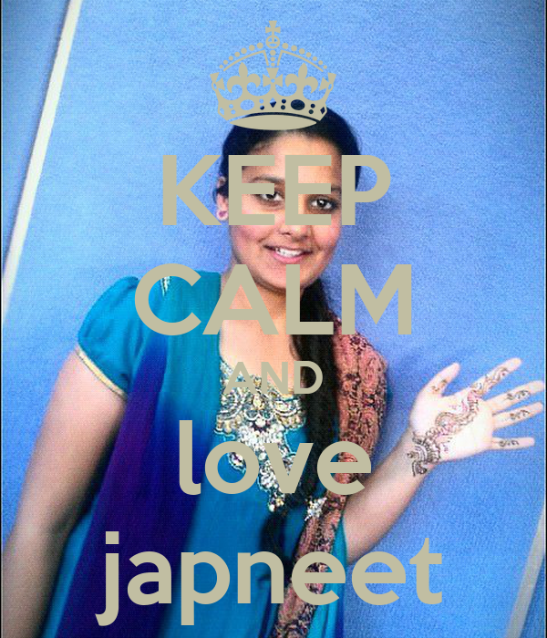 KEEP CALM AND love japneet