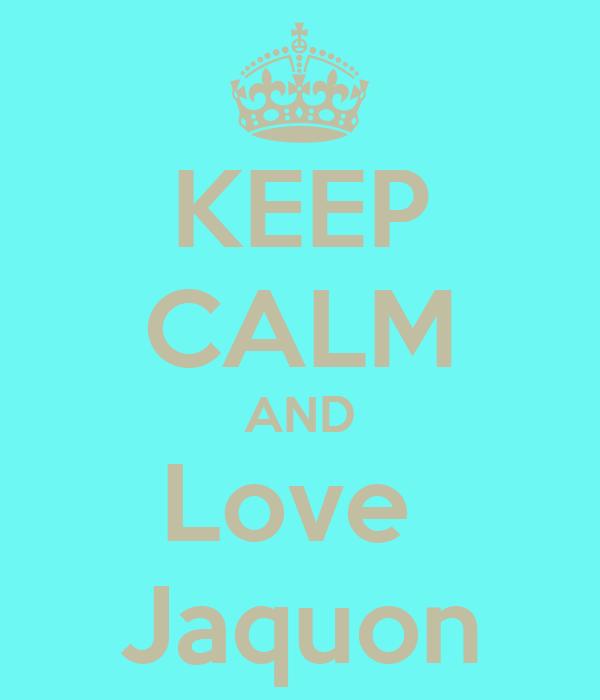 KEEP CALM AND Love  Jaquon