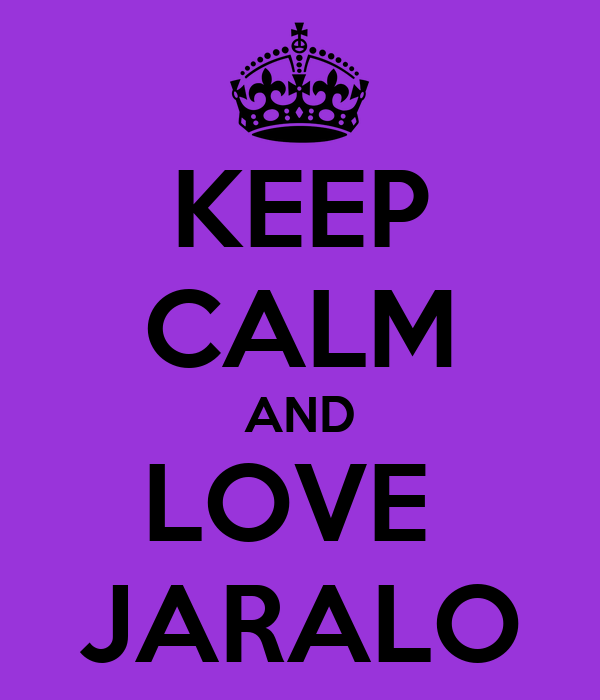 KEEP CALM AND LOVE  JARALO