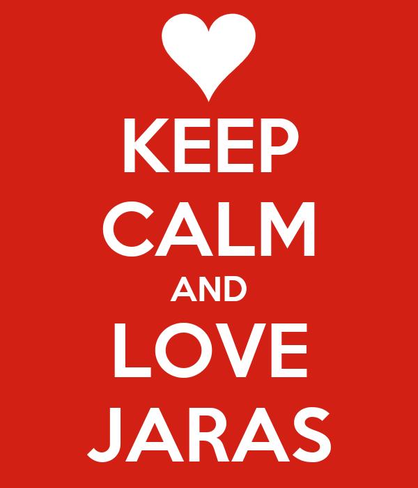 KEEP CALM AND LOVE JARAS