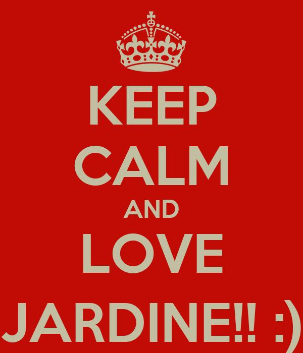 KEEP CALM AND LOVE JARDINE!! :)
