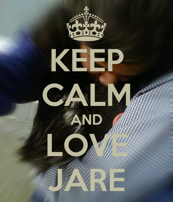 KEEP CALM AND LOVE JARE