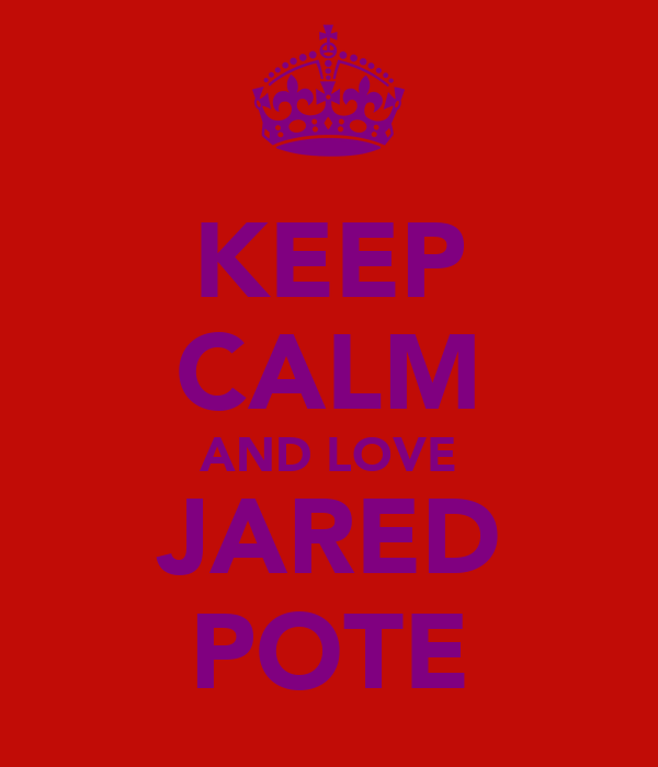 KEEP CALM AND LOVE JARED POTE