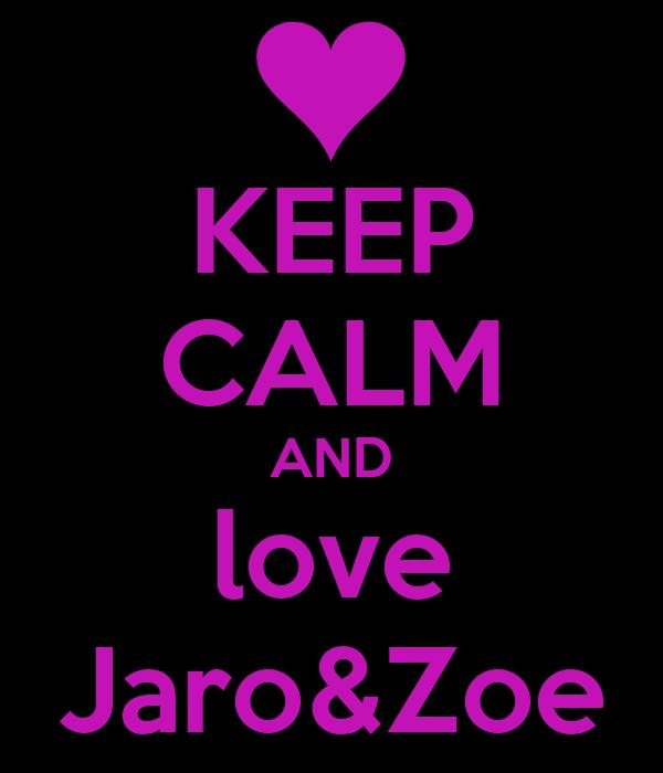 KEEP CALM AND love Jaro&Zoe