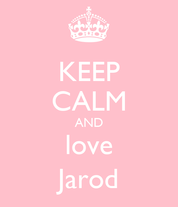 KEEP CALM AND love Jarod