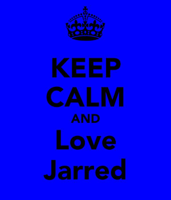 KEEP CALM AND Love Jarred