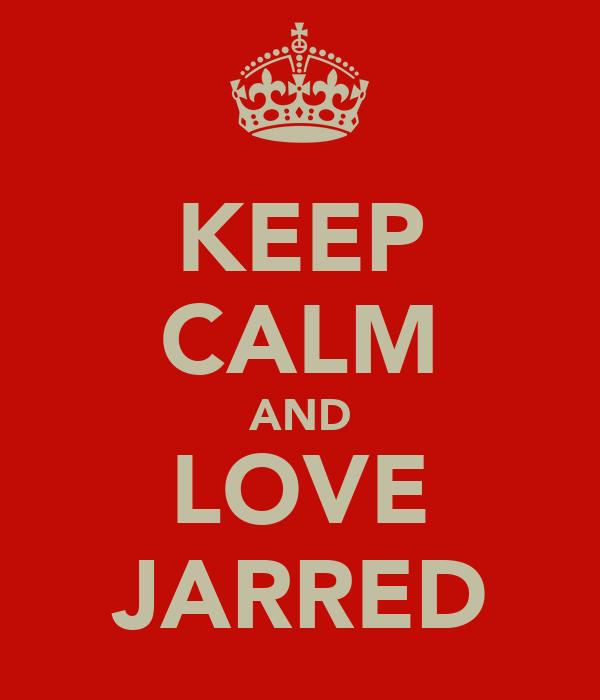 KEEP CALM AND LOVE ♥JARRED♥