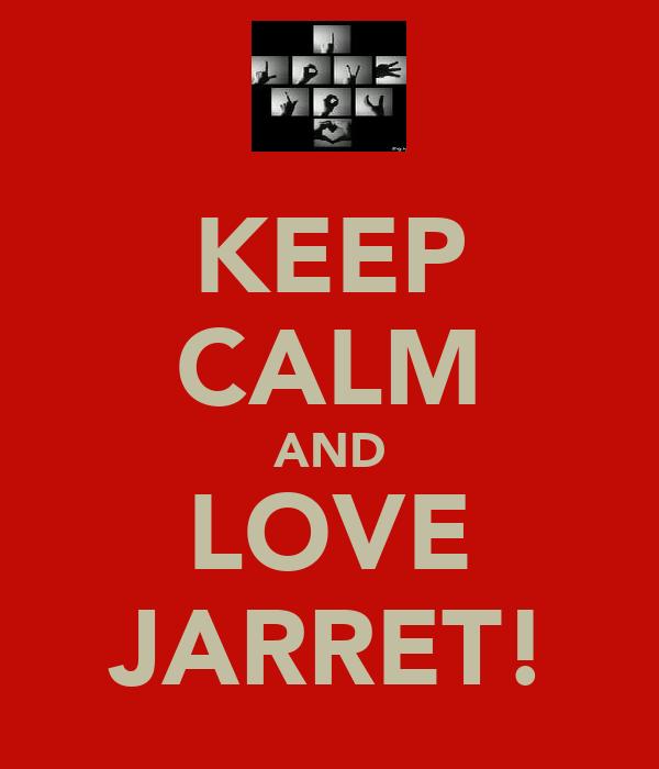 KEEP CALM AND LOVE JARRET!