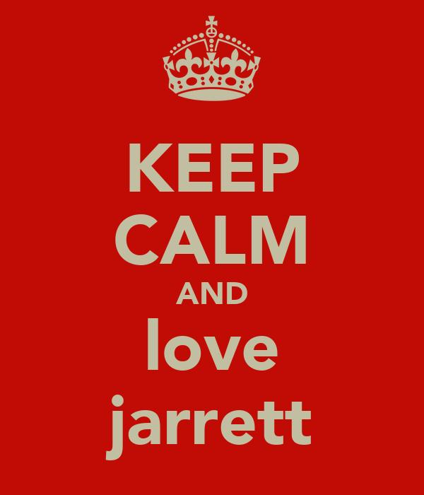 KEEP CALM AND love jarrett
