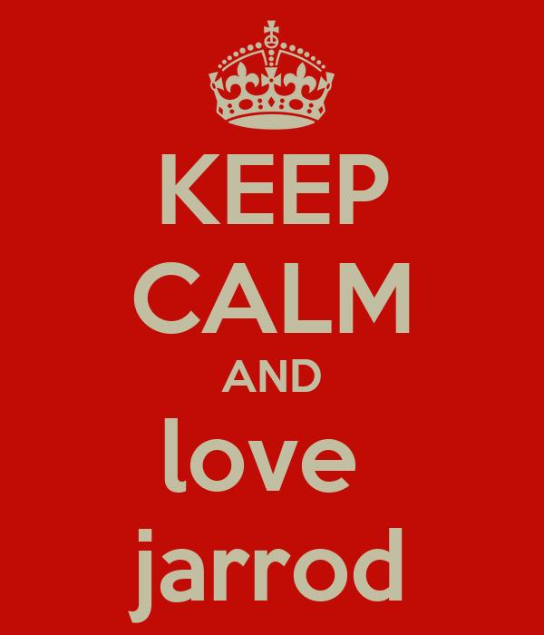 KEEP CALM AND love  jarrod