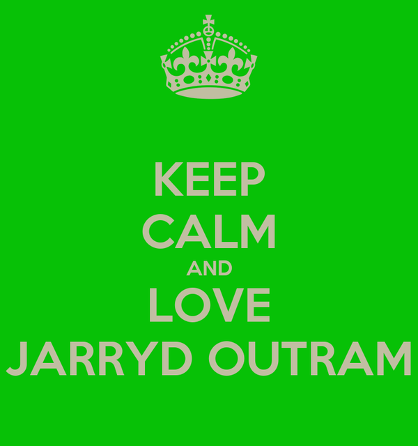 KEEP CALM AND LOVE JARRYD OUTRAM