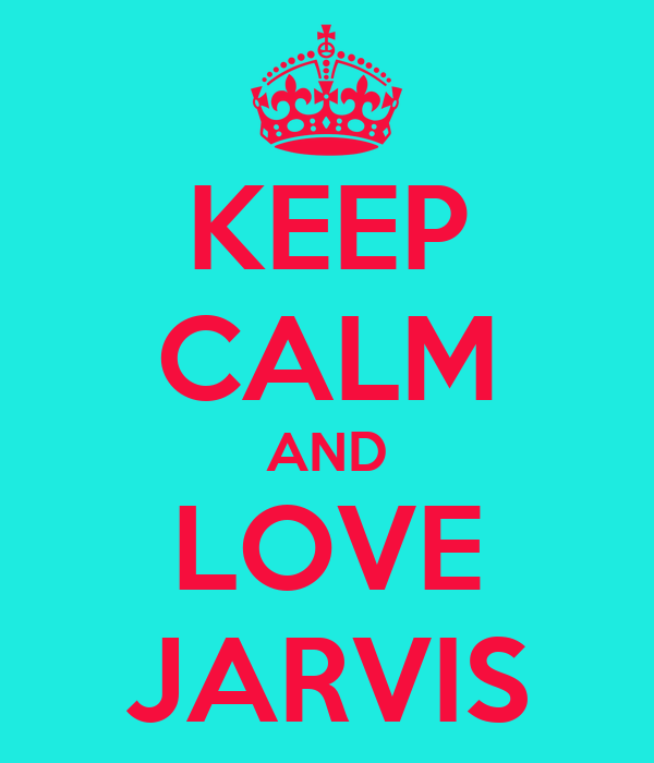 KEEP CALM AND LOVE JARVIS
