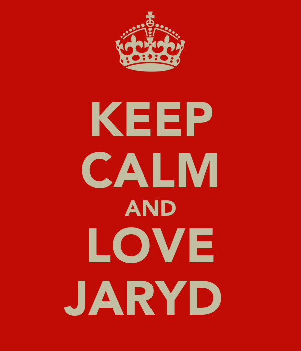 KEEP CALM AND LOVE JARYD