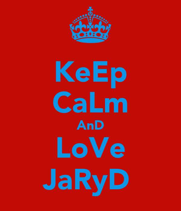 KeEp CaLm AnD LoVe JaRyD