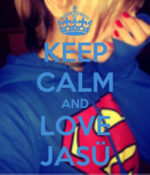 KEEP CALM AND LOVE JASÜ