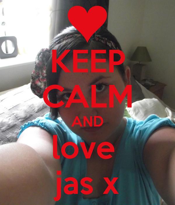 KEEP CALM AND love  jas x