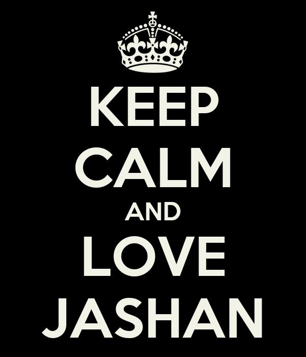 KEEP CALM AND LOVE JASHAN