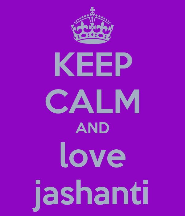KEEP CALM AND love jashanti