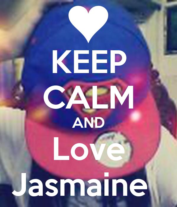 KEEP CALM AND Love Jasmaine