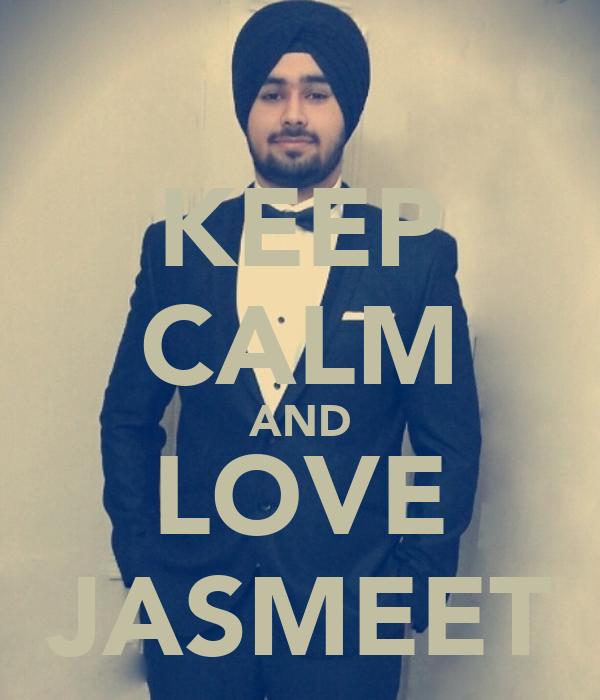 KEEP CALM AND LOVE JASMEET