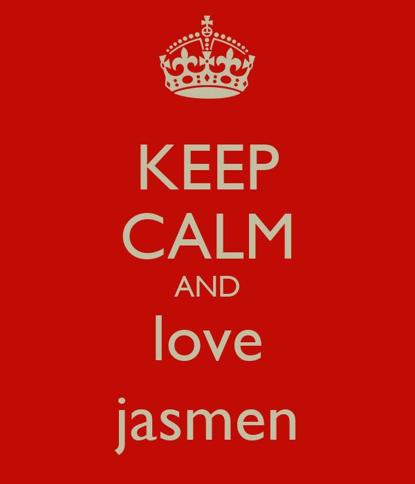 KEEP CALM AND love jasmen