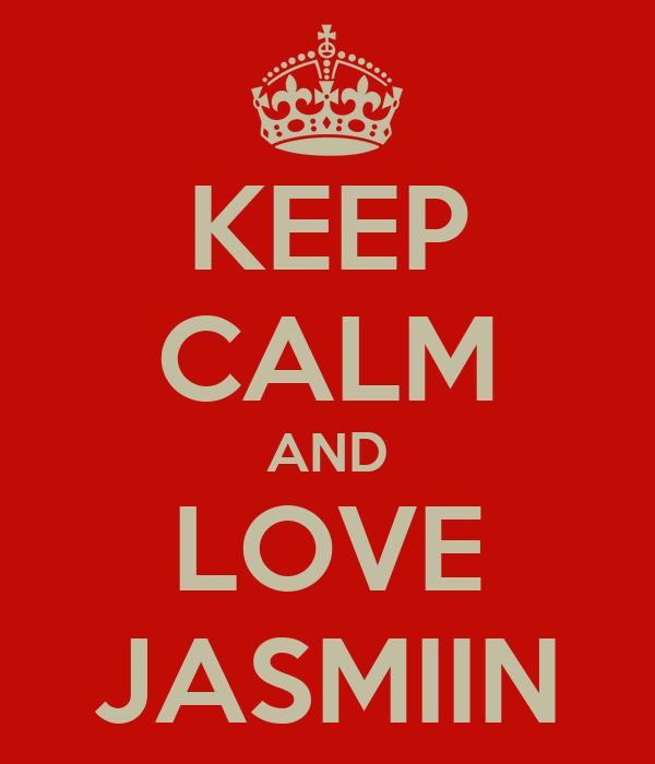 KEEP CALM AND LOVE JASMIIN