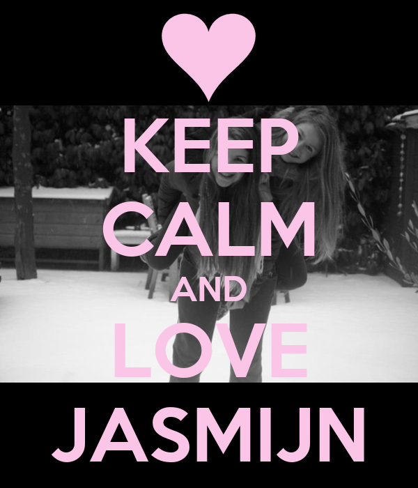 KEEP CALM AND LOVE JASMIJN