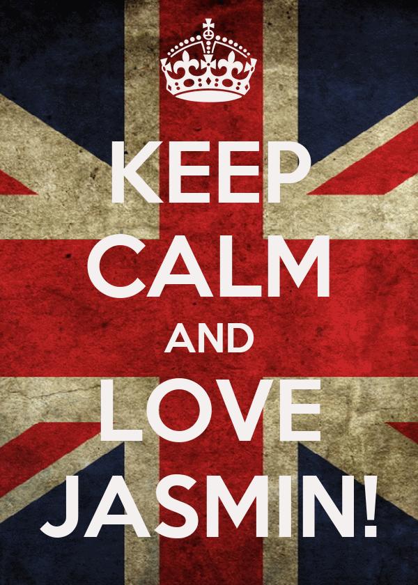 KEEP CALM AND LOVE JASMIN!