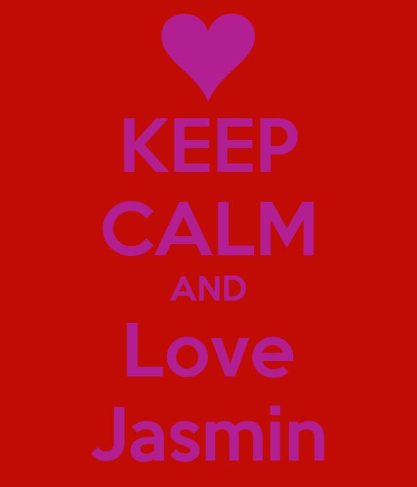 KEEP CALM AND Love Jasmin