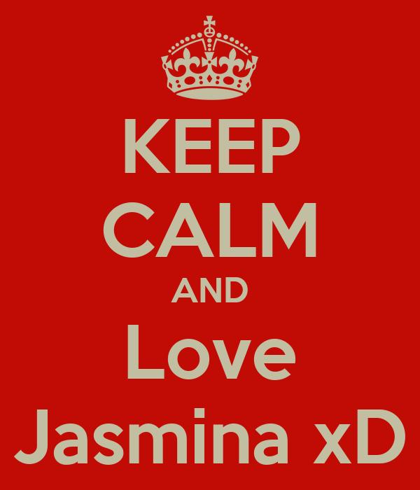 KEEP CALM AND Love Jasmina xD