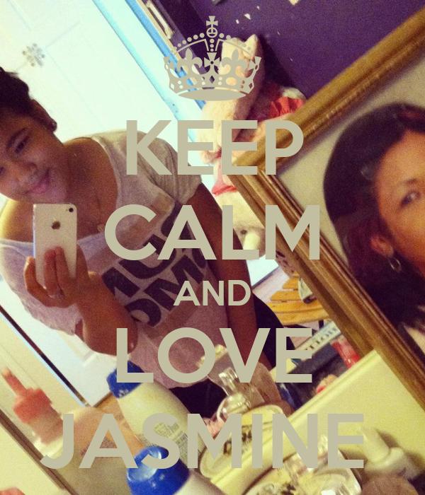 KEEP CALM AND LOVE JASMINE