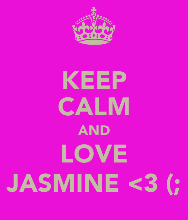 KEEP CALM AND LOVE JASMINE <3 (;