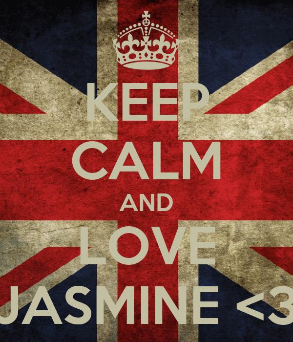 KEEP CALM AND LOVE JASMINE <3