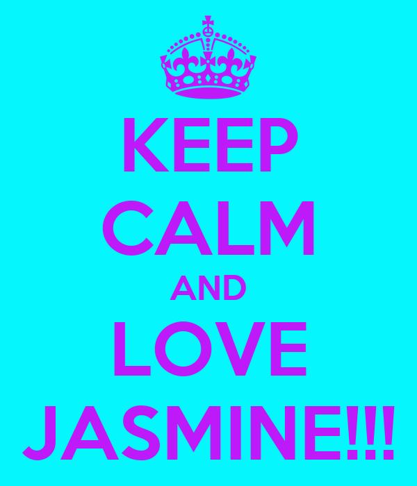 KEEP CALM AND LOVE JASMINE!!!