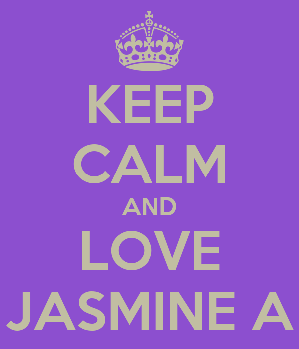 KEEP CALM AND LOVE JASMINE A