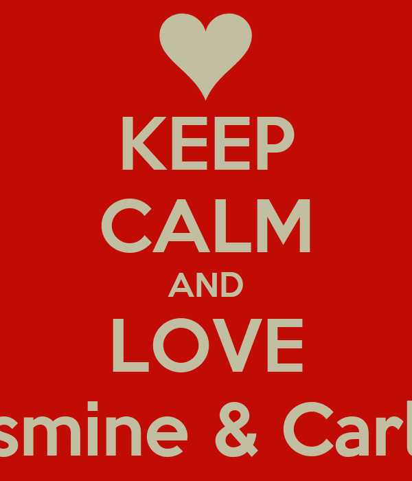 KEEP CALM AND LOVE Jasmine & Carlos