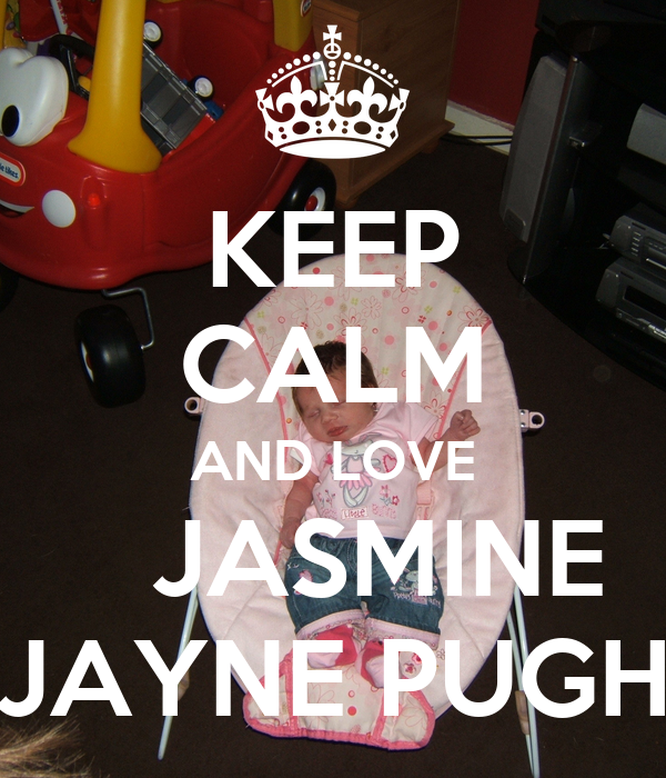 KEEP CALM AND LOVE     JASMINE  JAYNE PUGH