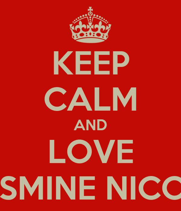 KEEP CALM AND LOVE JASMINE NICOLE