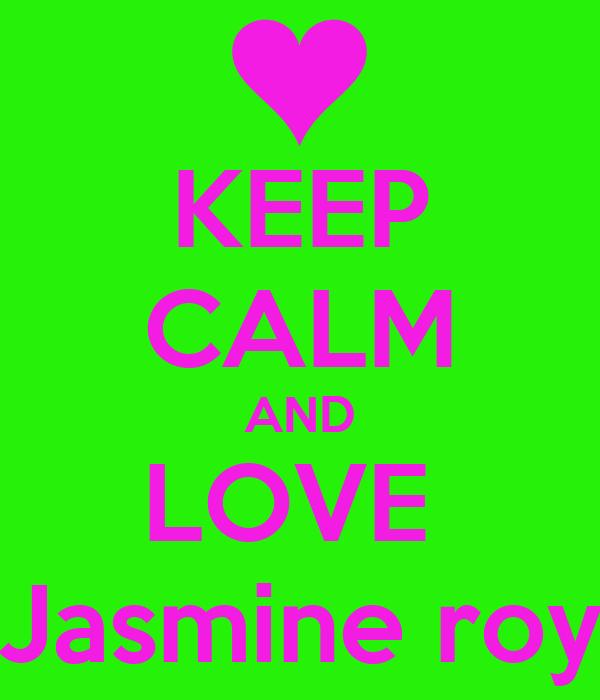 KEEP CALM AND LOVE  Jasmine roy