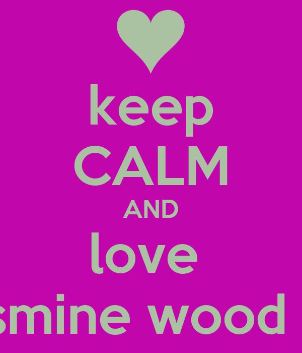 keep CALM AND love  jasmine wood xx