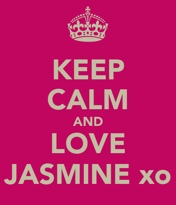 KEEP CALM AND LOVE JASMINE xo