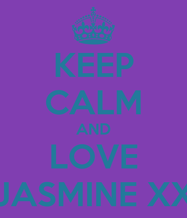 KEEP CALM AND LOVE JASMINE XX