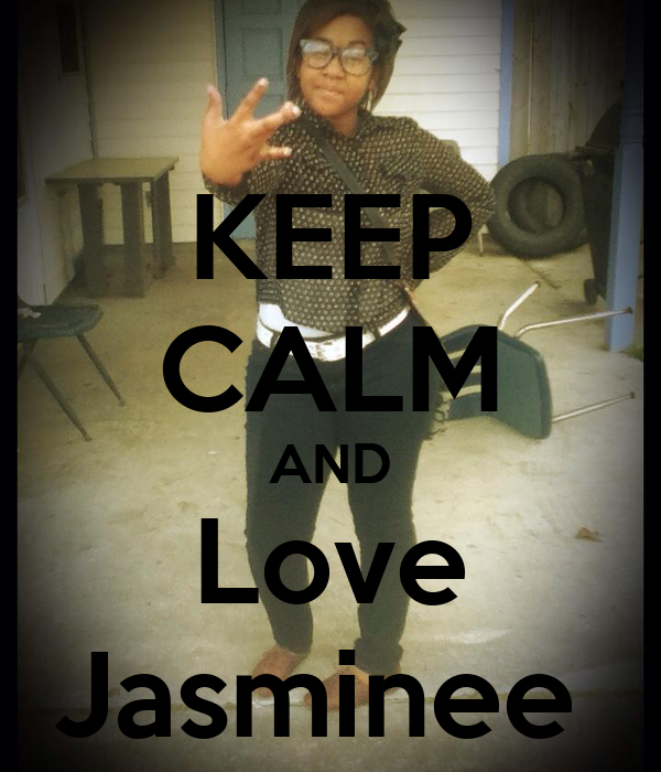 KEEP CALM AND Love Jasminee
