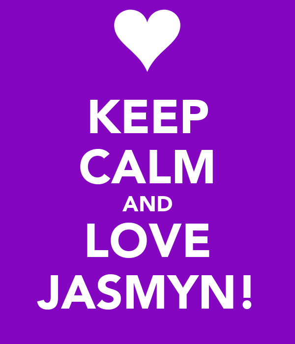 KEEP CALM AND LOVE JASMYN!