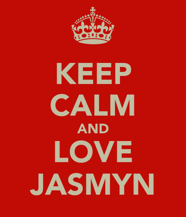 KEEP CALM AND LOVE JASMYN